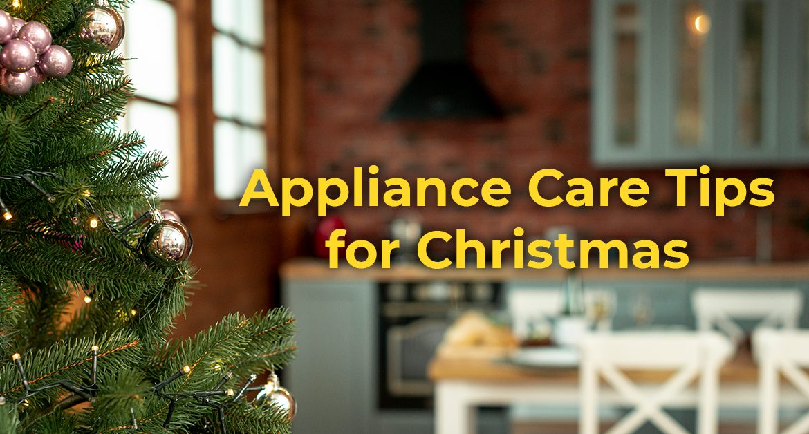 Appliance Care Tips for Christmas